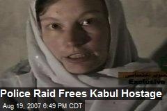 Police Raid Frees Kabul Hostage