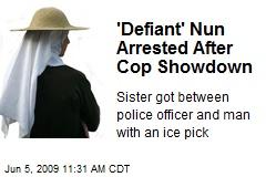 'Defiant' Nun Arrested After Cop Showdown