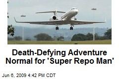 Death-Defying Adventure Normal for 'Super Repo Man'