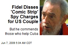Fidel Disses 'Comic Strip' Spy Charges for US Couple