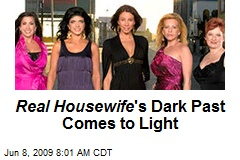 Real Housewife 's Dark Past Comes to Light