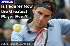 Is Federer Now the Greatest Player Ever?