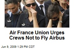 Air France Union Urges Crews Not to Fly Airbus