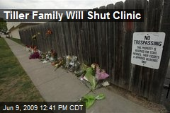 Tiller Family Will Shut Clinic
