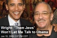 Wright: 'Them Jews' Won't Let Me Talk to Obama