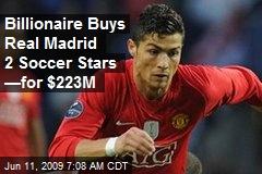 Billionaire Buys Real Madrid 2 Soccer Stars —for $223M