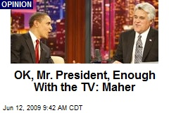 OK, Mr. President, Enough With the TV: Maher
