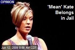 'Mean' Kate Belongs in Jail