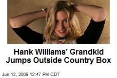 Hank Williams' Grandkid Jumps Outside Country Box