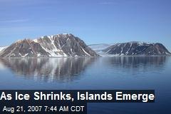 As Ice Shrinks, Islands Emerge