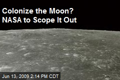 Colonize the Moon? NASA to Scope It Out