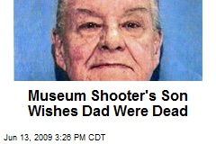 Museum Shooter's Son Wishes Dad Were Dead
