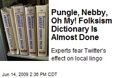 Pungle, Nebby, Oh My! Folksism Dictionary Is Almost Done