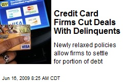 Credit Card Firms Cut Deals With Delinquents