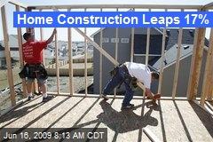 Home Construction Leaps 17%