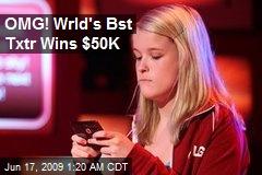 OMG! Wrld's Bst Txtr Wins $50K