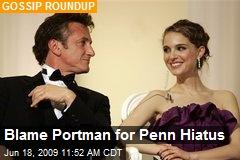 Blame Portman for Penn Hiatus