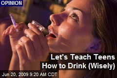 Let's Teach Teens How to Drink (Wisely)
