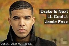 Drake Is Next LL Cool J: Jamie Foxx