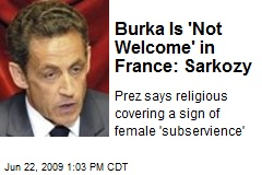 Burka Is 'Not Welcome' in France: Sarkozy