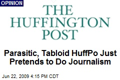 Parasitic, Tabloid HuffPo Just Pretends to Do Journalism