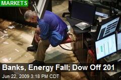 Banks, Energy Fall; Dow Off 201
