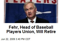 Fehr, Head of Baseball Players Union, Will Retire