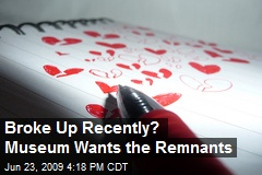 Broke Up Recently? Museum Wants the Remnants