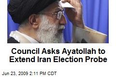 Council Asks Ayatollah to Extend Iran Election Probe