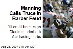 Manning Calls Truce in Barber Feud