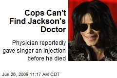 Cops Can't Find Jackson's Doctor
