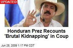 Honduran Prez Recounts 'Brutal Kidnapping' in Coup