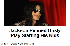 Jackson Penned Grisly Play Starring His Kids