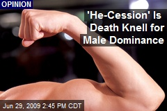 'He-Cession' Is Death Knell for Male Dominance