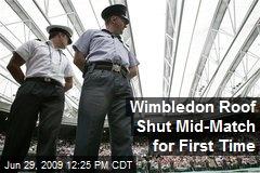 Wimbledon Roof Shut Mid-Match for First Time