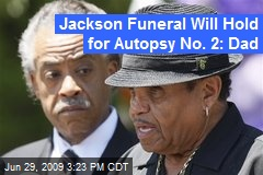Jackson Funeral Will Hold for Autopsy No. 2: Dad