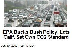 EPA Bucks Bush Policy, Lets Calif. Set Own CO2 Standard