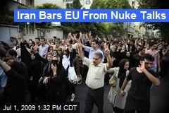 Iran Bars EU From Nuke Talks