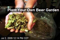 Plant Your Own Beer Garden