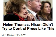 Helen Thomas: Nixon Didn't Try to Control Press Like This