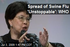 Spread of Swine Flu 'Unstoppable': WHO