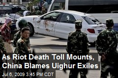 As Riot Death Toll Mounts, China Blames Uighur Exiles