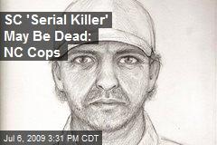 SC 'Serial Killer' May Be Dead: NC Cops
