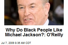 Why Do Black People Like Michael Jackson?: O'Reilly