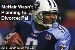 McNair Wasn't Planning to Divorce: Pal