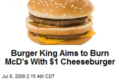 Burger King Aims to Burn McD's With $1 Cheeseburger