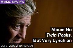 Album No Twin Peaks , But Very Lynchian