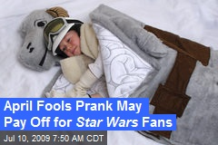 April Fools Prank May Pay Off for Star Wars Fans