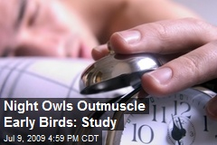 Night Owls Outmuscle Early Birds: Study