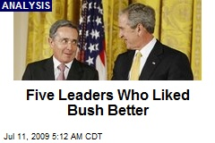 Five Leaders Who Liked Bush Better